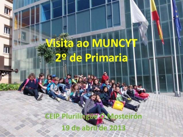 Visita ao MUNCYT  2º de PrimariaCEIP Plurilingüe O Mosteirón     19 de abril de 2013