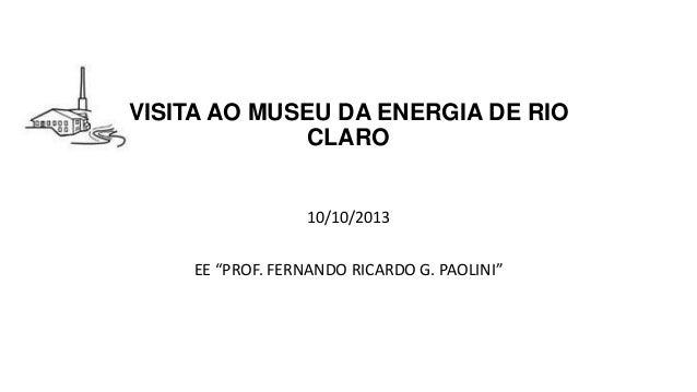 """VISITA AO MUSEU DA ENERGIA DE RIO CLARO  10/10/2013 EE """"PROF. FERNANDO RICARDO G. PAOLINI"""""""