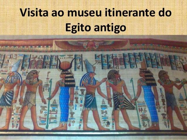 Visita ao museu itinerante do Egito antigo