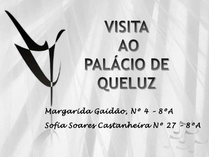 VISITA AO PALÁCIO DE QUELUZ<br />Margarida Gaidão, Nº 4 – 8ºA<br />Sofia Soares Castanheira Nº 27 – 8ºA<br />