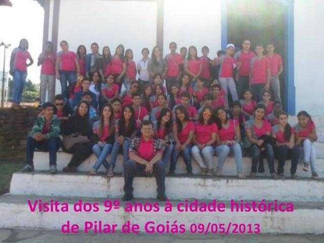 Visita dos 9º anos à cidade históricade Pilar de Goiás 09/05/2013