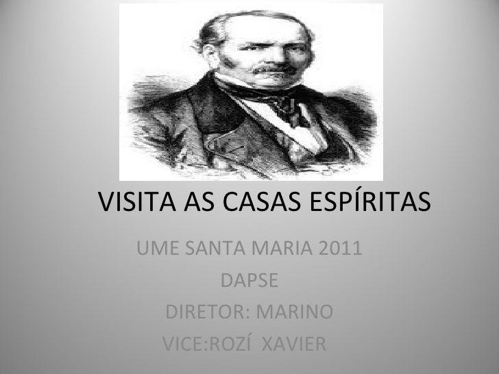 VISITA AS CASAS ESPÍRITAS  UME SANTA MARIA 2011          DAPSE    DIRETOR: MARINO    VICE:ROZÍ XAVIER