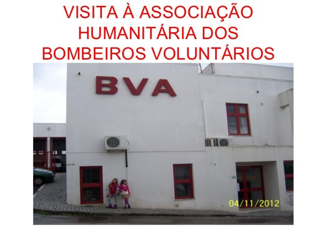 VISITA À ASSOCIAÇÃO    HUMANITÁRIA DOSBOMBEIROS VOLUNTÁRIOS         DE AVIS