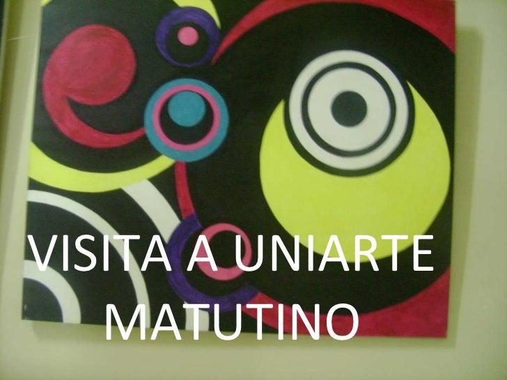 VISITA A UNIARTE MATUTINO