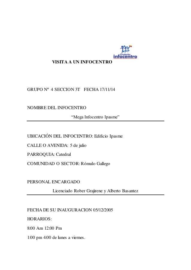 "VISITA A UN INFOCENTRO  GRUPO Nº 4 SECCION 3T FECHA 17/11/14  NOMBRE DEL INFOCENTRO  ""Mega Infocentro Ipasme""  UBICACIÓN D..."