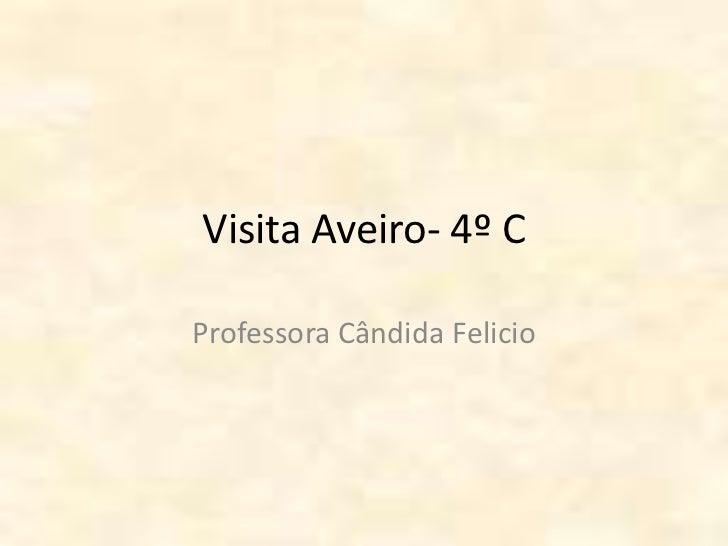 Visita Aveiro- 4º C<br />Professora Cândida Felicio<br />