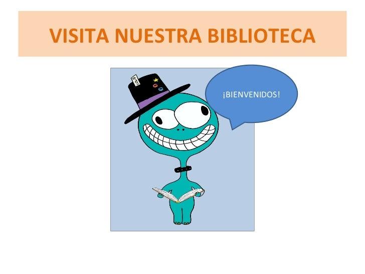VISITA NUESTRA BIBLIOTECA                ¡BIENVENIDOS!