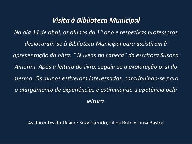 Visita à Biblioteca MunicipalVisita à Biblioteca Municipal No dia 14 de abril, os alunos do 1º ano e respetivas professora...