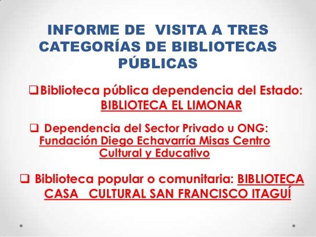 INFORME DE VISITA A TRES CATEGORÍAS DE BIBLIOTECAS PÚBLICAS Biblioteca pública dependencia del Estado: BIBLIOTECA EL LIMO...