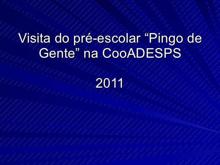 "Visita do pré-escolar ""Pingo de Gente"" na CooADESPS 2011"