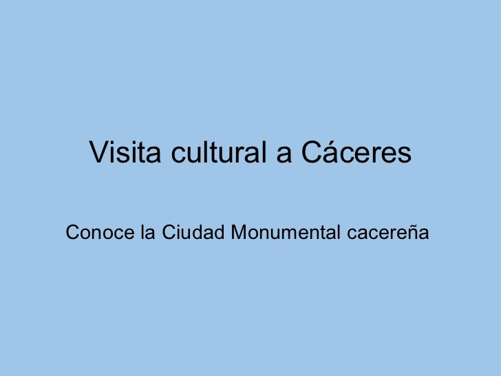 Visita cultural a Cáceres Conoce la Ciudad Monumental cacereña