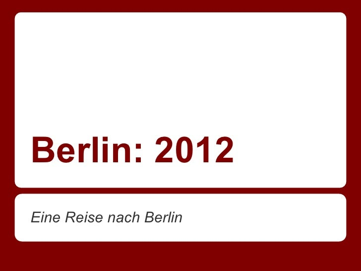 Berlin: 2012Eine Reise nach Berlin