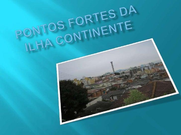 Pontos fortes da ilha continente<br />