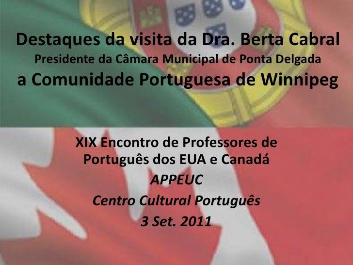 Destaques da visita da Dra. Berta Cabral Presidente da Câmara Municipal de Ponta Delgada a Comunidade Portuguesa de Winnip...