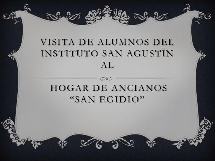 """Visita de alumnos del Instituto San Agustín al Hogar de Ancianos  """"San Egidio""""<br />"""