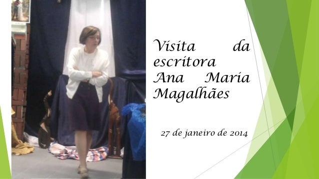 Visita da escritora Ana Maria Magalhães 27 de janeiro de 2014