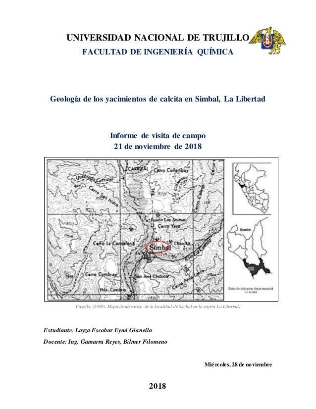 2018 UNIVERSIDAD NACIONAL DE TRUJILLO FACULTAD DE INGENIER�A QU�MICA Geolog�a de los yacimientos de calcita en Simbal, La ...