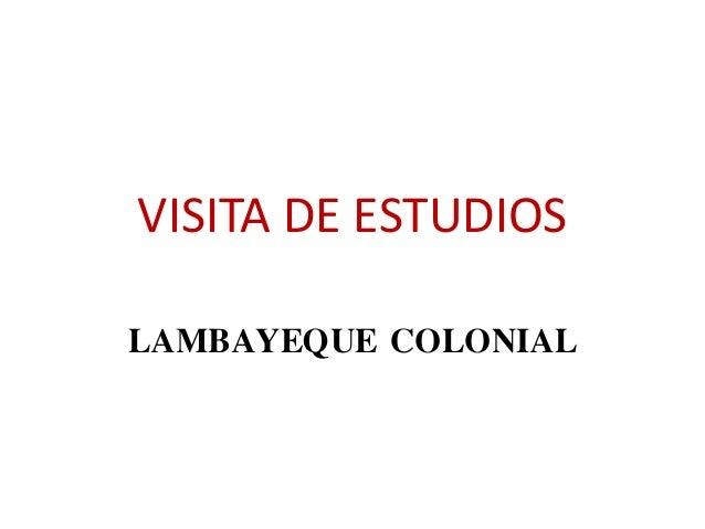 VISITA DE ESTUDIOS LAMBAYEQUE COLONIAL