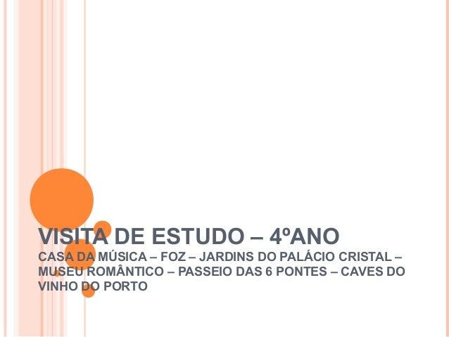 VISITA DE ESTUDO – 4ºANO CASA DA MÚSICA – FOZ – JARDINS DO PALÁCIO CRISTAL – MUSEU ROMÂNTICO – PASSEIO DAS 6 PONTES – CAVE...