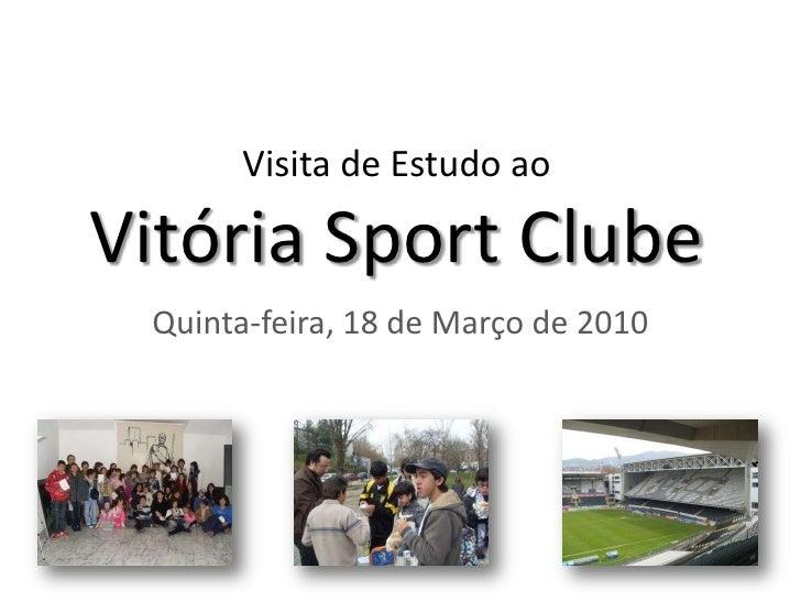 Visita de Estudo aoVitória Sport Clube<br />Quinta-feira, 18 de Março de 2010<br />