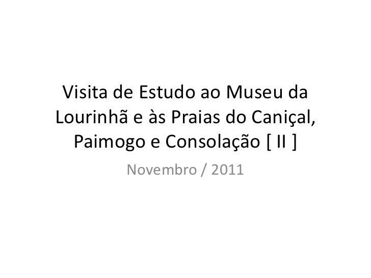 Visita de Estudo ao Museu daLourinhã e às Praias do Caniçal,  Paimogo e Consolação [ II ]        Novembro / 2011