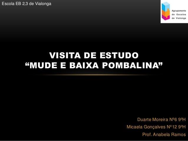 """Escola EB 2,3 de Vialonga               VISITA DE ESTUDO           """"MUDE E BAIXA POMBALINA""""                               ..."""