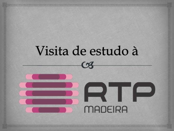 Experiência Gostei de visitar a RTP Madeira; os pontos da visita  que gostei mais foram a secção da rádio e os  servidore...