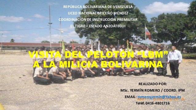 """VISITA DEL PELOTÓN """"LBM"""" A LA MILICIA BOLIVARINA REPÚBLICA BOLIVARIANA DE VENEZUELA LICEO NACIONAL BRICEÑO MÉNDEZ COORDINA..."""