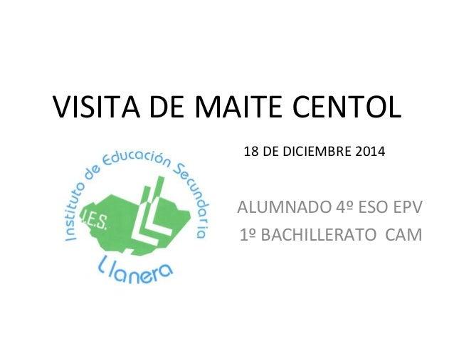 VISITA DE MAITE CENTOL ALUMNADO 4º ESO EPV 1º BACHILLERATO CAM 18 DE DICIEMBRE 2014
