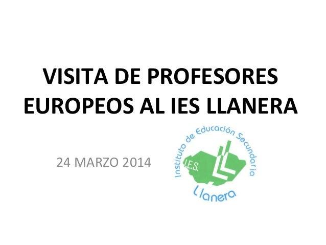 VISITA DE PROFESORES EUROPEOS AL IES LLANERA 24 MARZO 2014