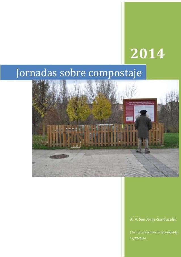 2014 A. V. San Jorge-Sanduzelai [Escribirel nombre de lacompañía] 12/12/2014 Jornadas sobre compostaje