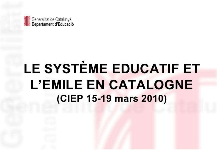 LE SYSTÈME EDUCATIF ET L'EMILE EN CATALOGNE (CIEP 15-19 mars 2010)