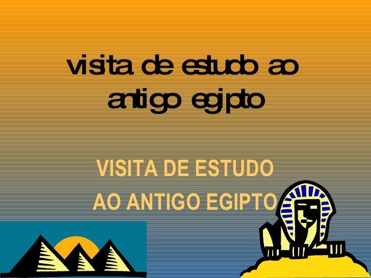visita  de  estudo  ao  antigo  egipto VISITA DE ESTUDO AO ANTIGO EGIPTO