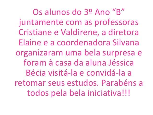 """Os alunos do 3º Ano """"B"""" juntamente com as professoras Cristiane e Valdirene, a diretora Elaine e a coordenadora Silvanaorg..."""