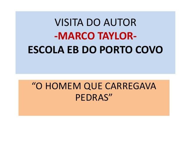"""VISITA DO AUTOR -MARCO TAYLOR- ESCOLA EB DO PORTO COVO """"O HOMEM QUE CARREGAVA PEDRAS"""""""