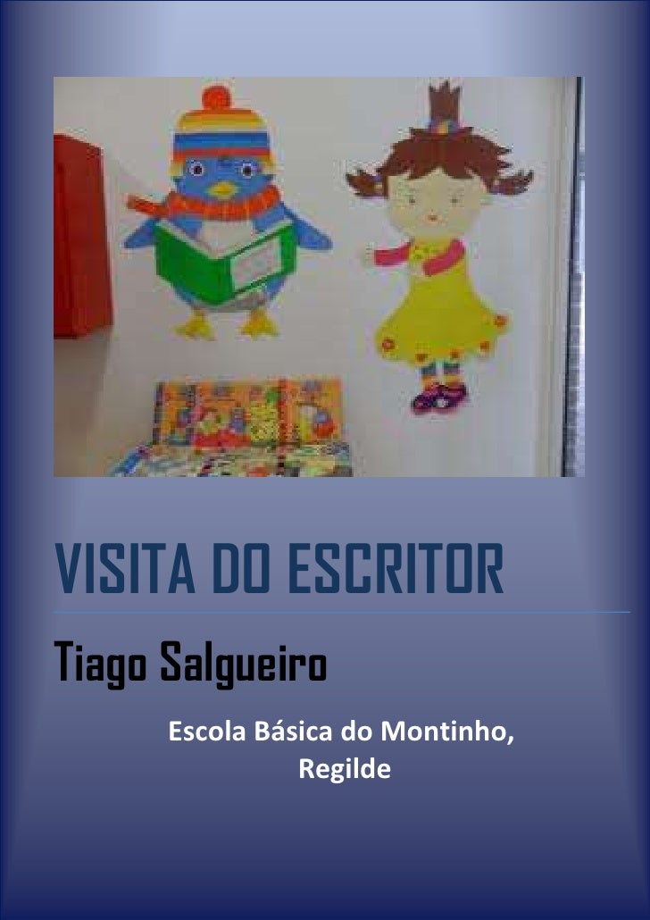 VISITA DO ESCRITORTiago Salgueiro      Escola Básica do Montinho,                Regilde