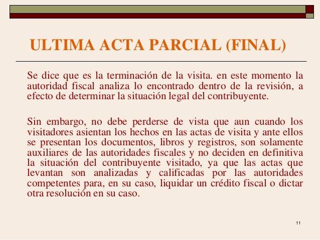 11 Se dice que es la terminación de la visita. en este momento la autoridad fiscal analiza lo encontrado dentro de la revi...