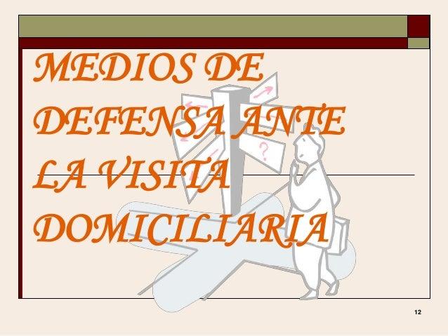 12 MEDIOS DE DEFENSA ANTE LA VISITA DOMICILIARIA
