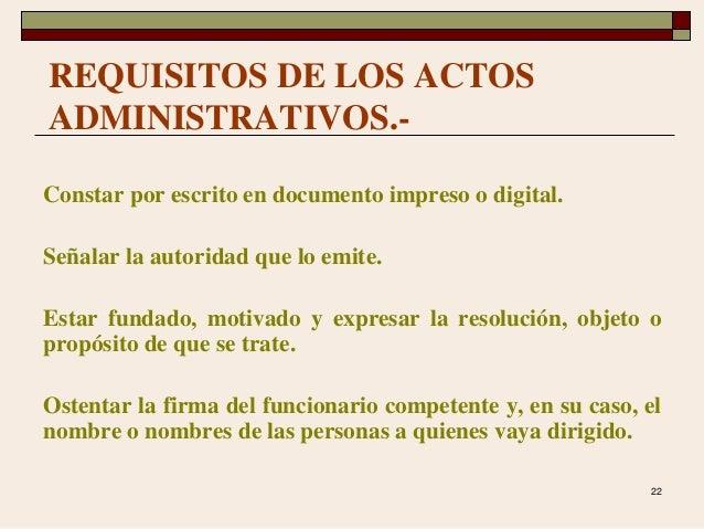 22 REQUISITOS DE LOS ACTOS ADMINISTRATIVOS.- Constar por escrito en documento impreso o digital. Señalar la autoridad que ...