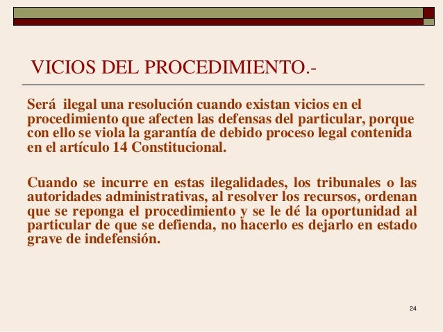 24 VICIOS DEL PROCEDIMIENTO.- Será ilegal una resolución cuando existan vicios en el procedimiento que afecten las defensa...