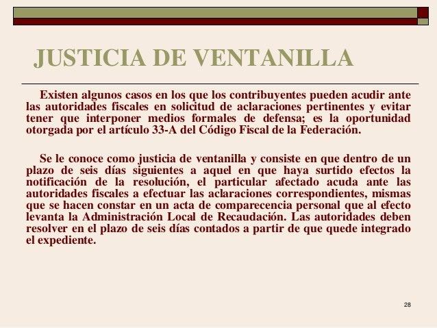 28 JUSTICIA DE VENTANILLA Existen algunos casos en los que los contribuyentes pueden acudir ante las autoridades fiscales ...