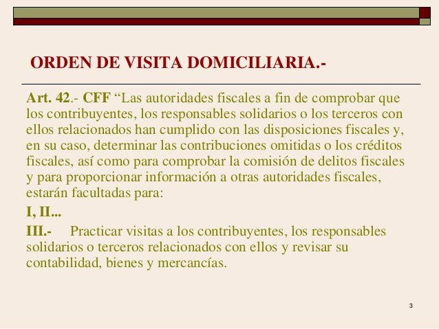 """3 Art. 42.- CFF """"Las autoridades fiscales a fin de comprobar que los contribuyentes, los responsables solidarios o los ter..."""