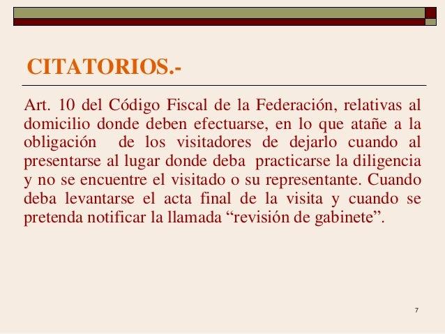 7 CITATORIOS.- Art. 10 del Código Fiscal de la Federación, relativas al domicilio donde deben efectuarse, en lo que atañe ...