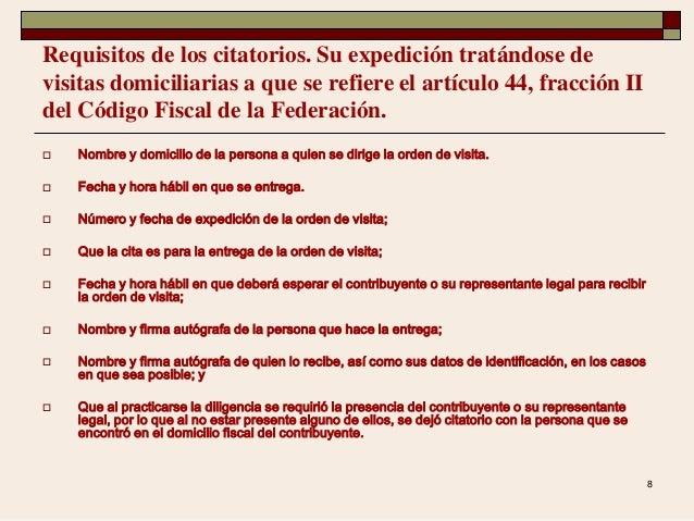 8 Requisitos de los citatorios. Su expedición tratándose de visitas domiciliarias a que se refiere el artículo 44, fracció...