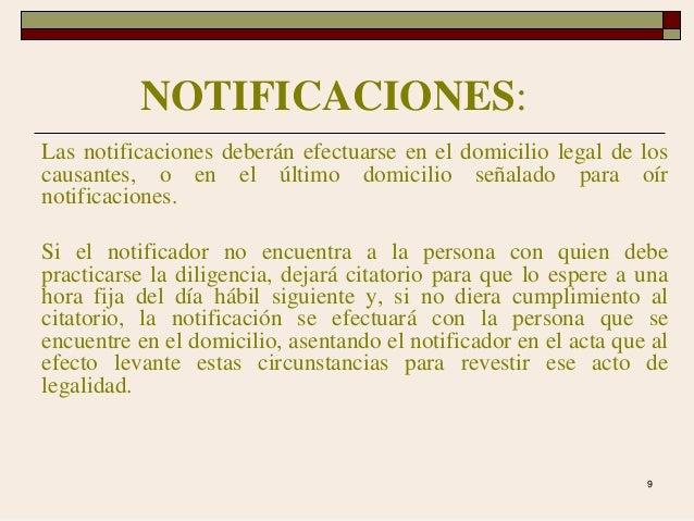 9 NOTIFICACIONES: Las notificaciones deberán efectuarse en el domicilio legal de los causantes, o en el último domicilio s...