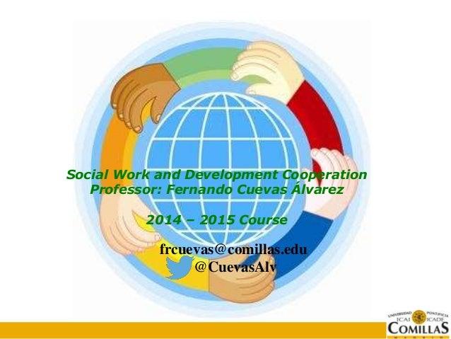 Bloque X. Tema X Título del tema Social Work and Development Cooperation Professor: Fernando Cuevas Álvarez 2014 – 2015 Co...