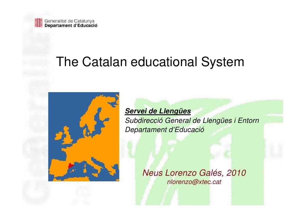 The Catalan educational System             Servei de Llengües           Subdirecció General de Llengües i Entorn          ...