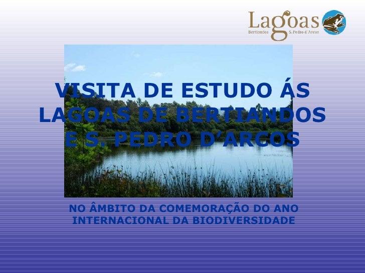 VISITA DE ESTUDO ÁS LAGOAS DE BERTIANDOS E S. PEDRO D'ARCOS NO ÂMBITO DA COMEMORAÇÃO DO ANO INTERNACIONAL DA BIODIVERSIDADE
