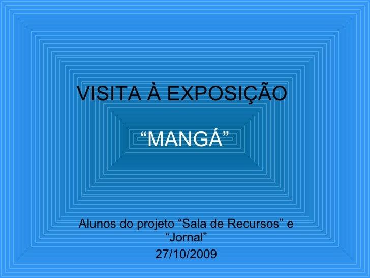 """VISITA À EXPOSIÇÃO  """"MANGÁ"""" Alunos do projeto """"Sala de Recursos"""" e """"Jornal"""" 27/10/2009"""