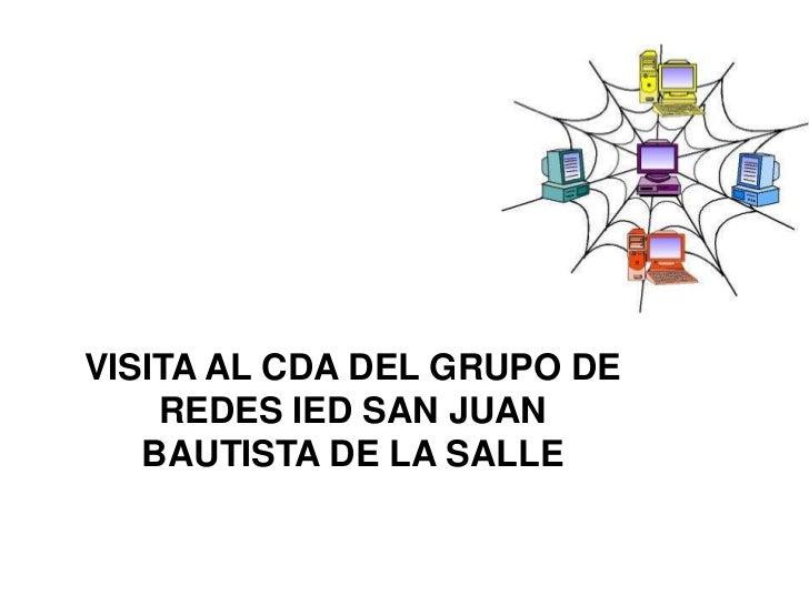 VISITA AL CDA DEL GRUPO DE    REDES IED SAN JUAN   BAUTISTA DE LA SALLE